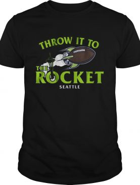 Throw It To The Rocket Seattle shirt