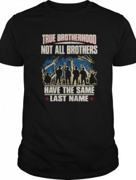 True Brotherhood Not All Brothers Have The Same Last Name Veteran shirt