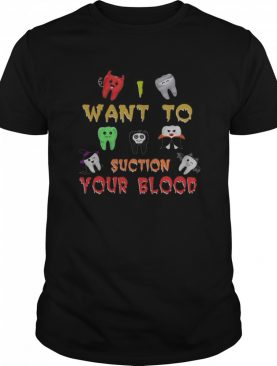 Want To Suction Your Blood shirt