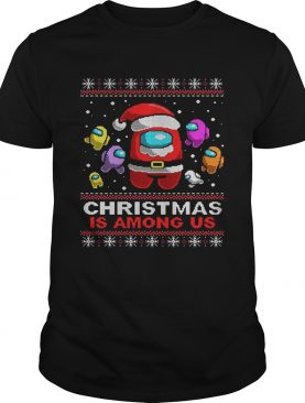 Christmas Is Among Us Ugly shirt
