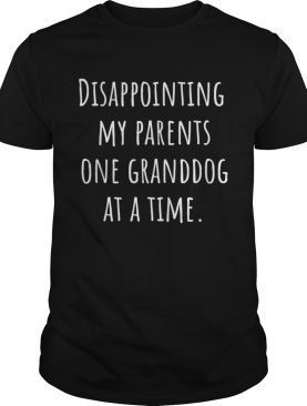 Disappointing Parents Granddog At a time shirt