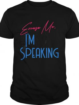 Excuse Me Im Speaking Vice President Political Quote shirt