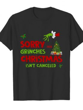 Grinch Stole Christmas Sorry Grinches Christmas Isn't Canceled Christmas shirt