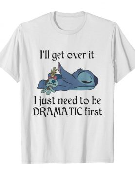 Ill Get Over It I Just Need To Be Dramatic First shirt