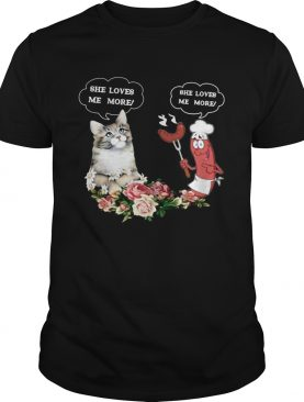 She Love Me More Cat And Sausage shirt