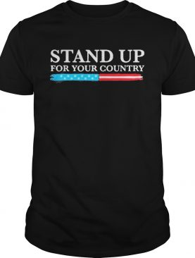Stand up for your country shirt