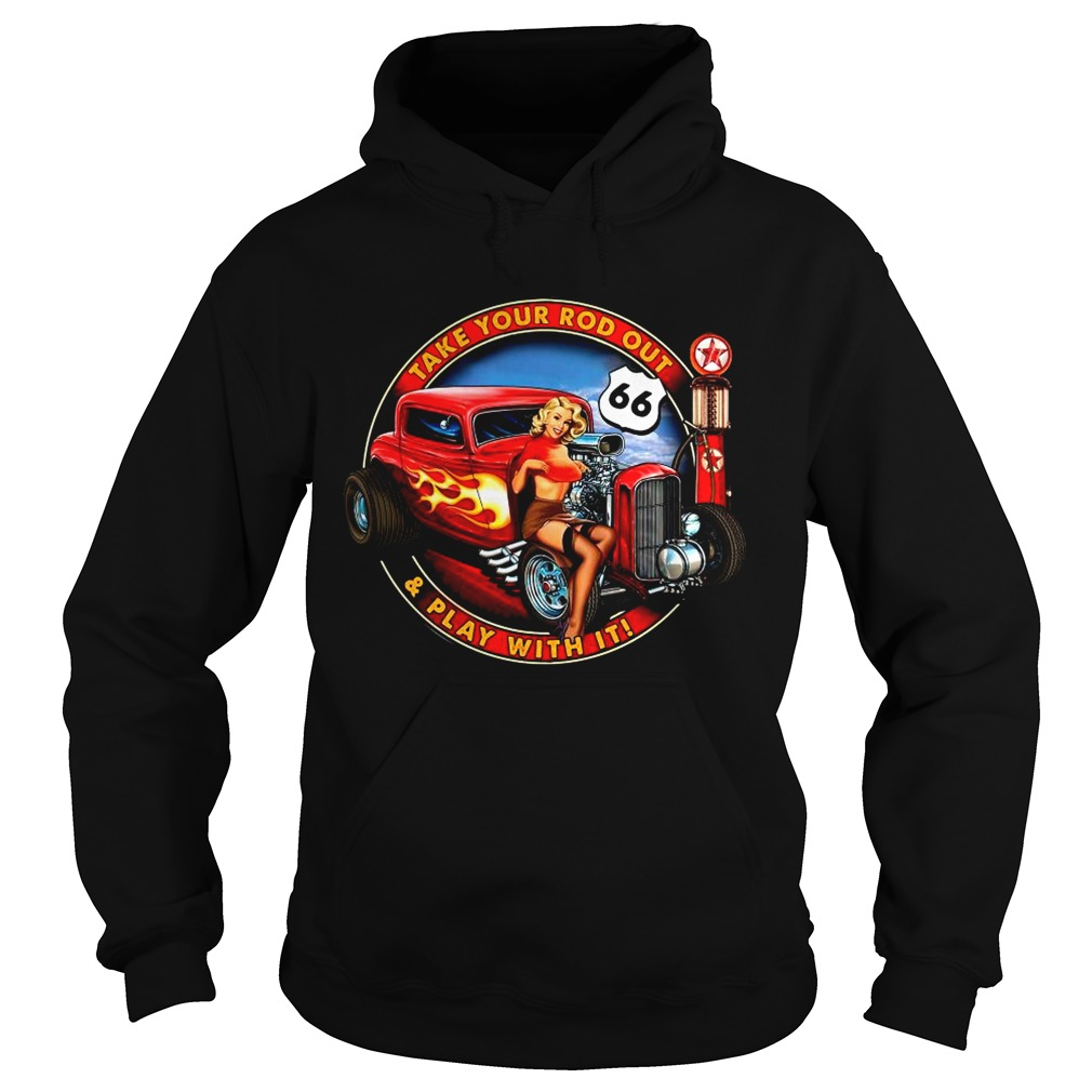 Take Your Rod Out And Play With It  Hoodie