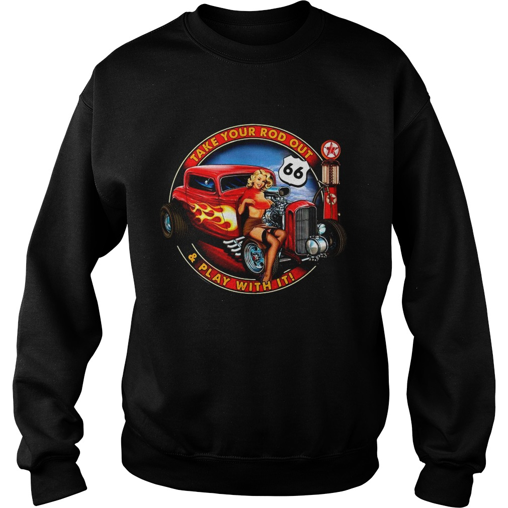 Take Your Rod Out And Play With It  Sweatshirt