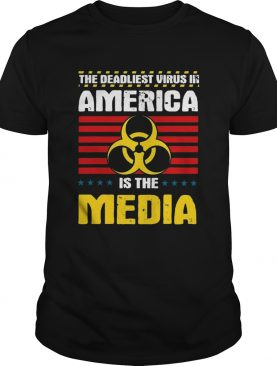 The Deadliest Virus In America Is The Media Toxic Fake News 2020 shirt