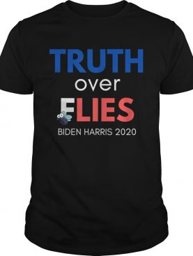 Truth over Lies and Flies Biden Harris 2020 shirt