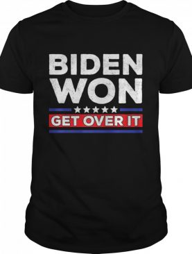Biden Won Get Over It Stars Election Anti-Trump President shirt