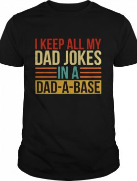 I Keep All My Dad Jokes In A Dad a base Vintage shirt