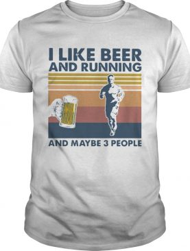 I Like Beer And Running And Maybe 3 People Vintage shirt