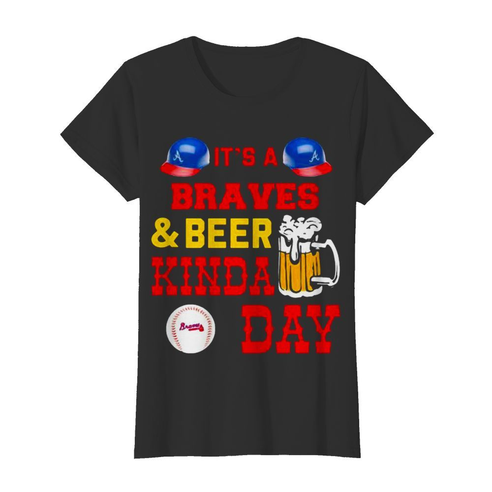 It's Braves And Beer Kinda Day Football  Classic Women's T-shirt