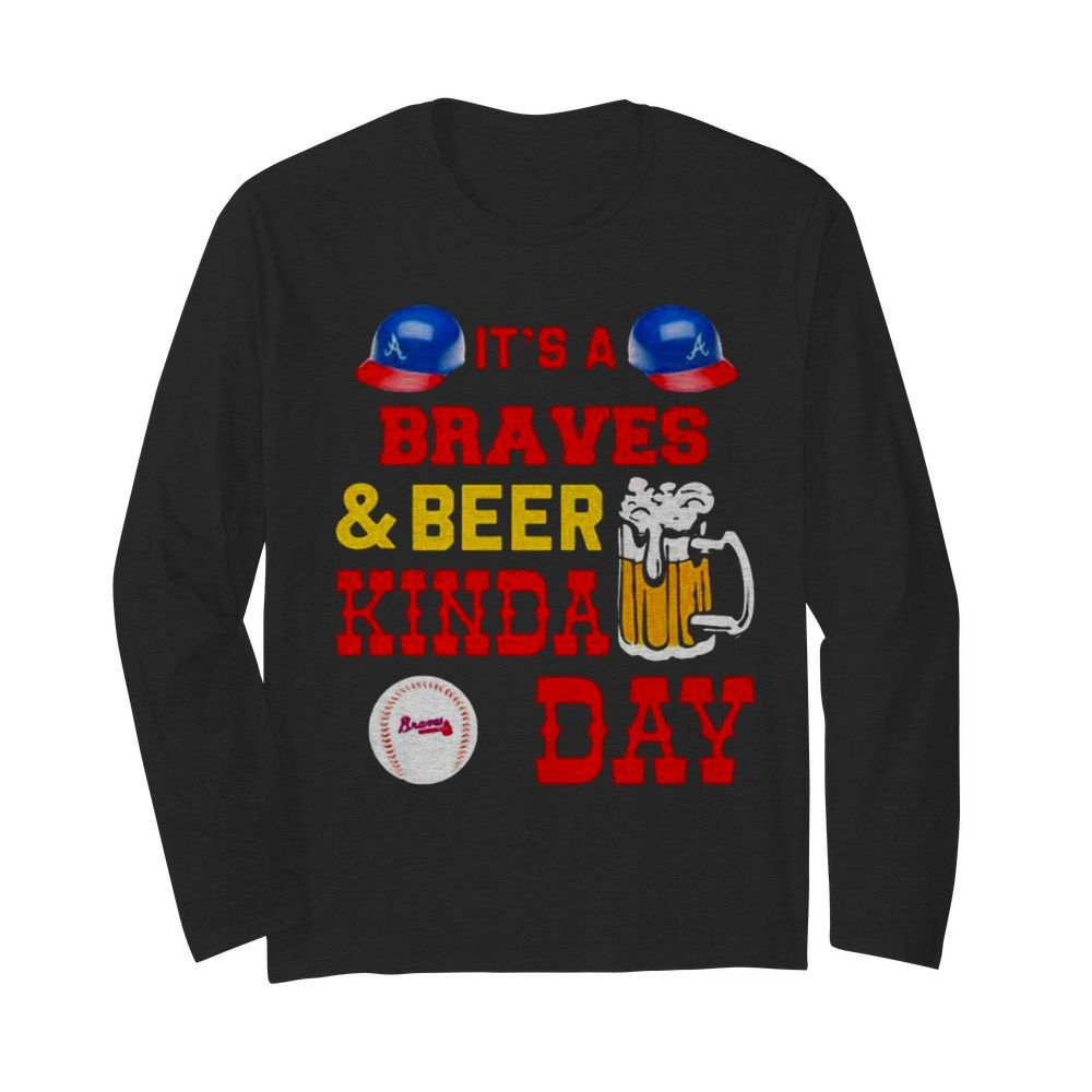 It's Braves And Beer Kinda Day Football  Long Sleeved T-shirt