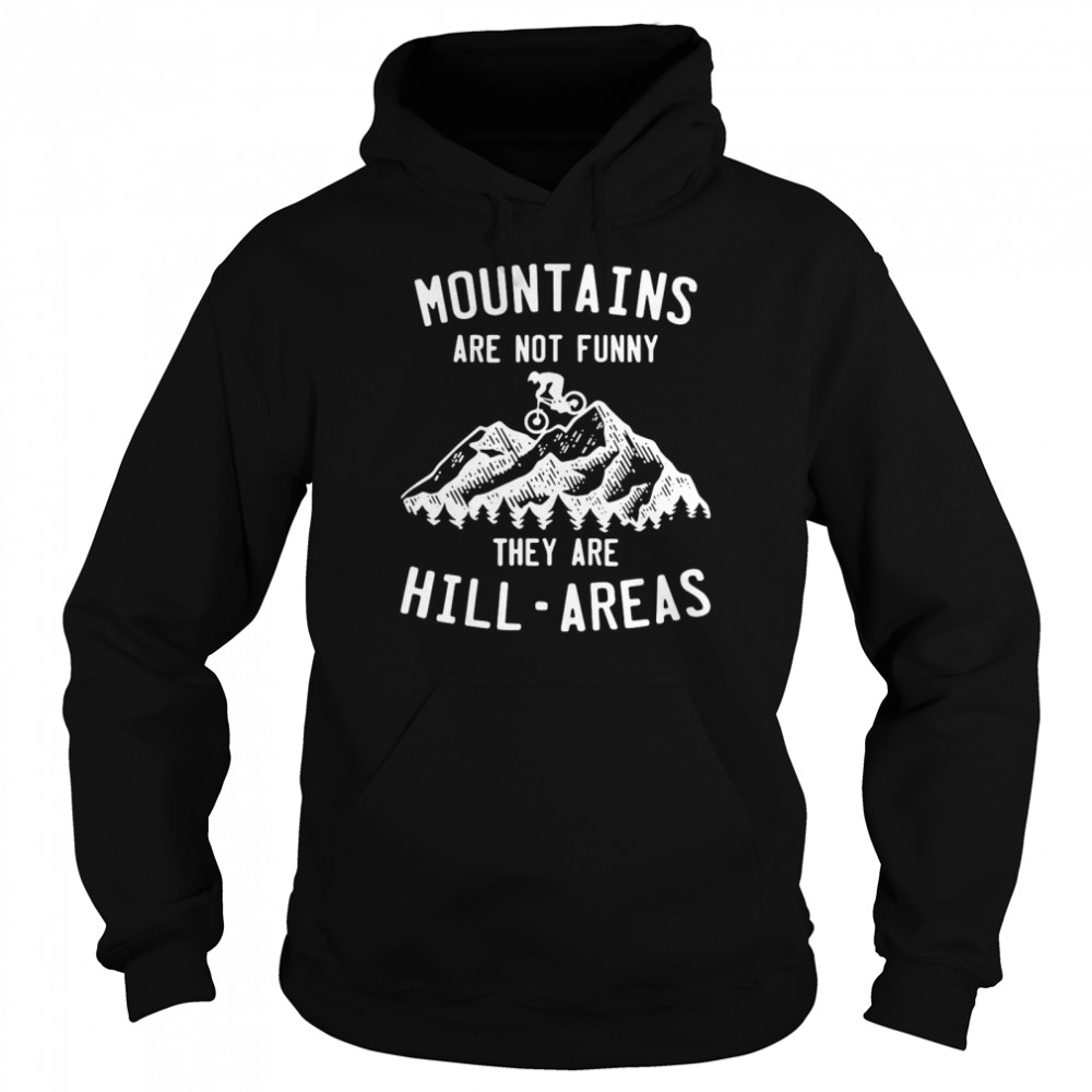 Mountain Biking Mountains Are Not Funny They Are Hill-Areas  Unisex Hoodie