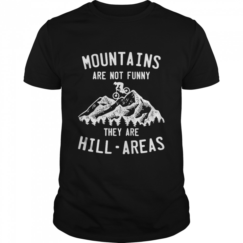 Mountain Biking Mountains Are Not Funny They Are Hill-Areas  Classic Men's T-shirt
