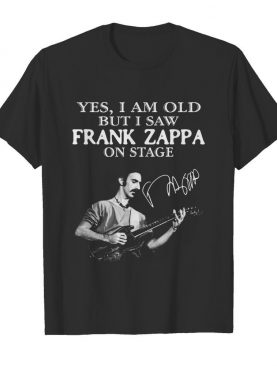 Yes I Am Old But I Saw Frank Zappa On Stage Signature shirt
