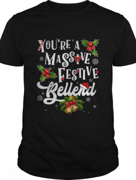 Youre A Massive Festive Bellend shirt