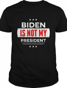 Biden Is Not My President Anti Joe Biden shirt