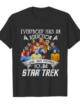 Everybody Has An Addiction Mine Just Happens To Be Star Trek shirt