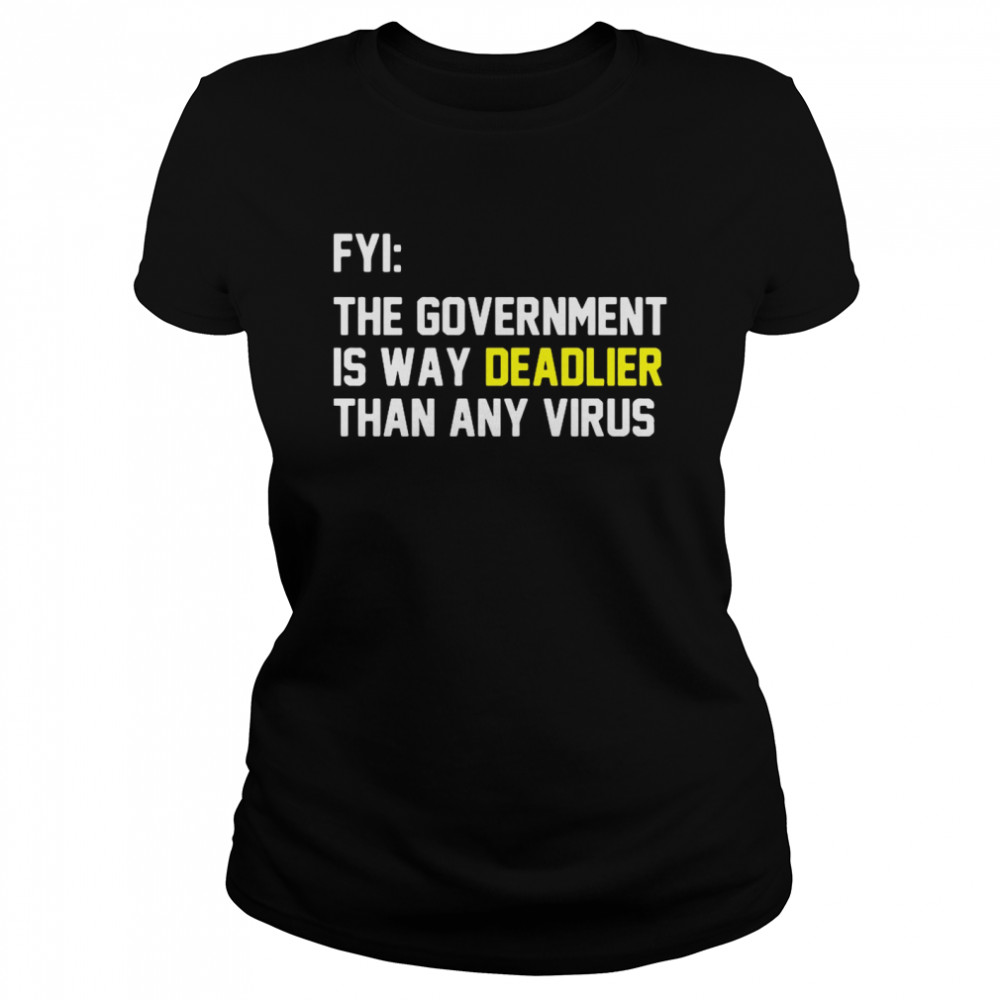 FYI The Government Is Way Deadlier Than Any Virus  Classic Women's T-shirt