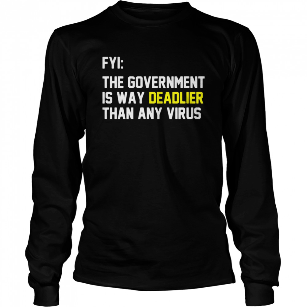 FYI The Government Is Way Deadlier Than Any Virus  Long Sleeved T-shirt