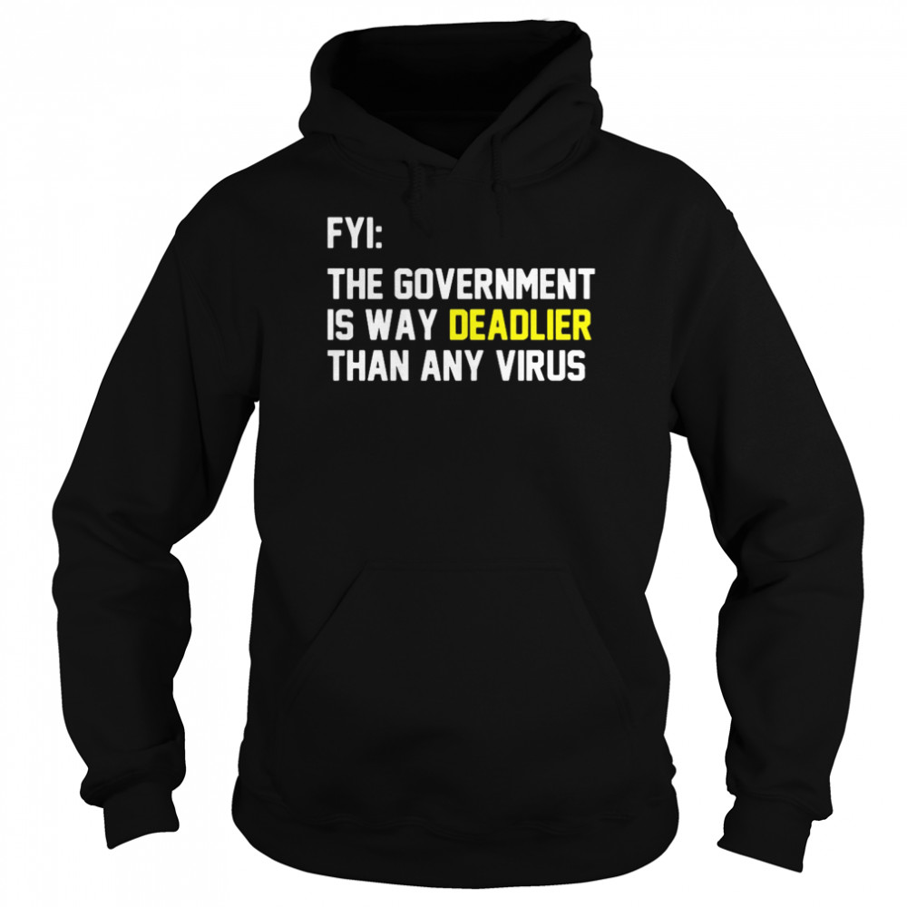 FYI The Government Is Way Deadlier Than Any Virus  Unisex Hoodie