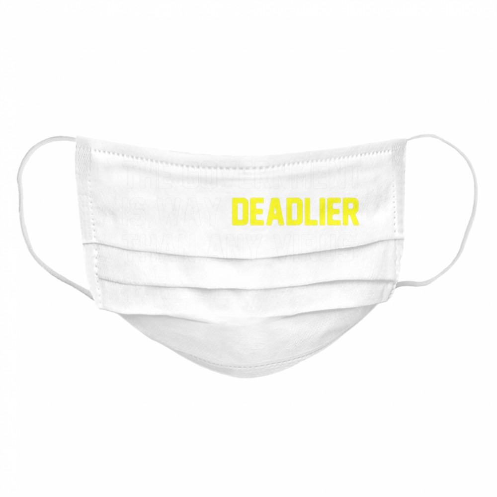 FYI The Government Is Way Deadlier Than Any Virus  Cloth Face Mask
