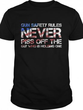 Gun Safety Rules Never Piss Off The Guy Who Is Holding One US Flag Patriotic shirt