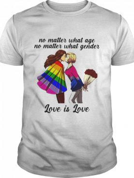 No Matter What Age No Matter What Gender Love Is Love shirt