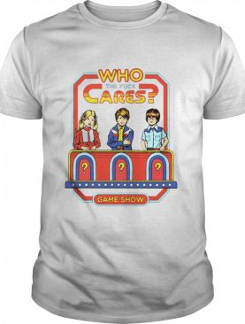 Who The Fuck Cares Game Show shirt